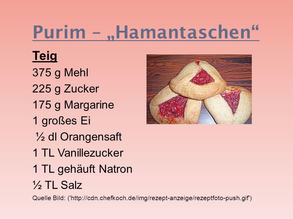 Purim – Hamantaschen Teig 375 g Mehl 225 g Zucker 175 g Margarine 1 großes Ei ½ dl Orangensaft 1 TL Vanillezucker 1 TL gehäuft Natron ½ TL Salz Quelle