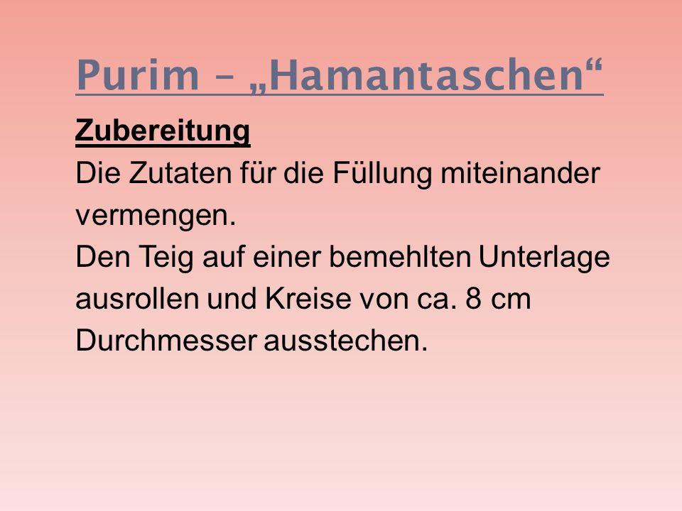 Purim – Hamantaschen Zubereitung Die Zutaten für die Füllung miteinander vermengen. Den Teig auf einer bemehlten Unterlage ausrollen und Kreise von ca