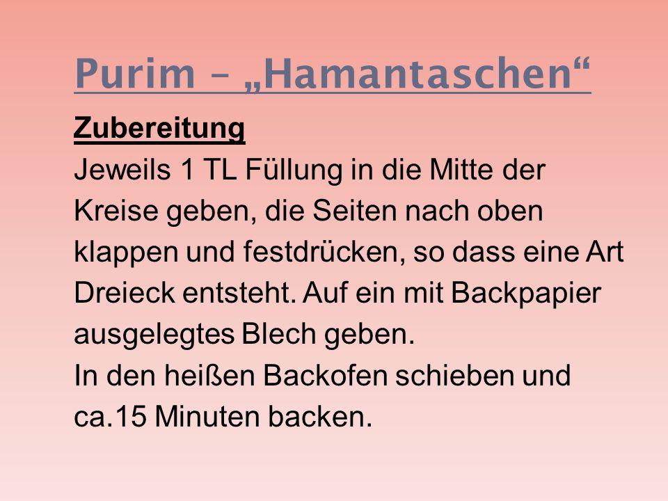 Purim – Hamantaschen Zubereitung Jeweils 1 TL Füllung in die Mitte der Kreise geben, die Seiten nach oben klappen und festdrücken, so dass eine Art Dr