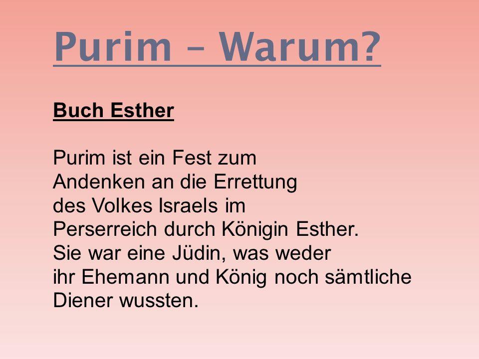 Purim – Warum? Buch Esther Purim ist ein Fest zum Andenken an die Errettung des Volkes Israels im Perserreich durch Königin Esther. Sie war eine Jüdin