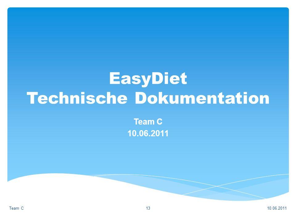 EasyDiet Technische Dokumentation Team C 10.06.2011 Team C13