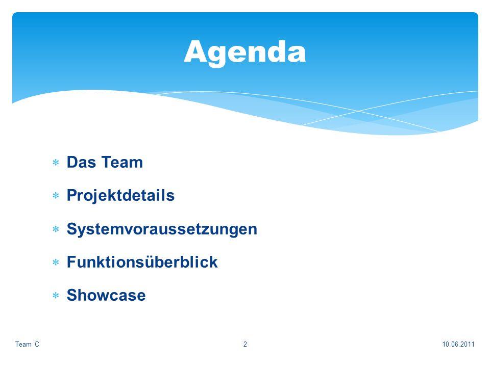 Das Team Projektdetails Systemvoraussetzungen Funktionsüberblick Showcase 10.06.2011Team C2 Agenda