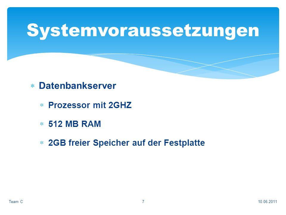 Datenbankserver Prozessor mit 2GHZ 512 MB RAM 2GB freier Speicher auf der Festplatte 10.06.2011Team C7 Systemvoraussetzungen