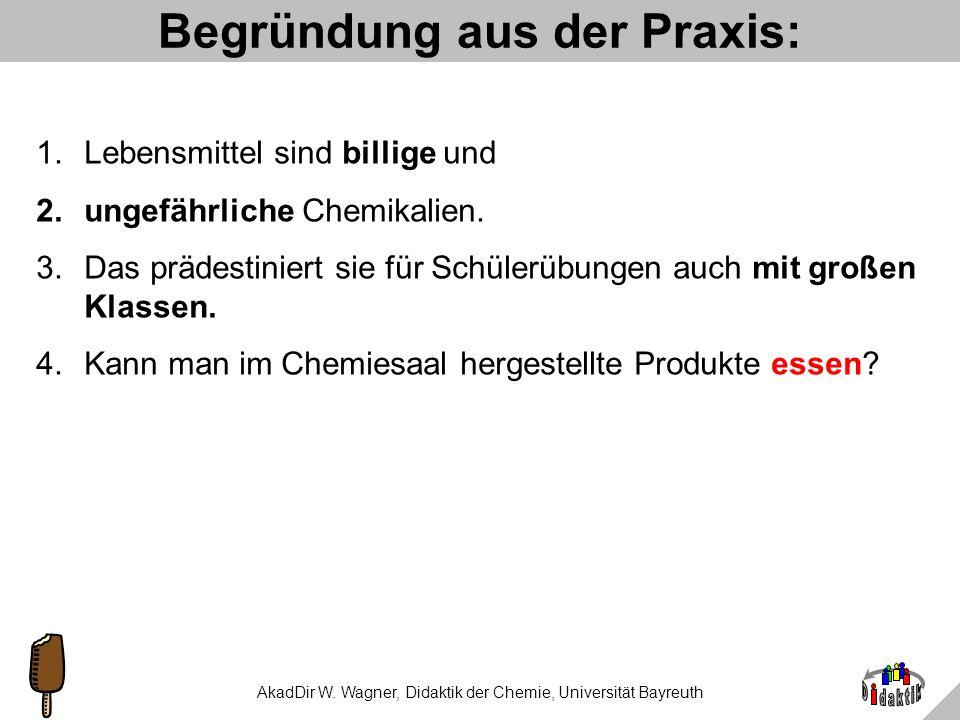 AkadDir W. Wagner, Didaktik der Chemie, Universität Bayreuth Begründung durch Fachdidaktik: 1.Experimente mit Lebensmitteln besitzen zwangsweise Allta