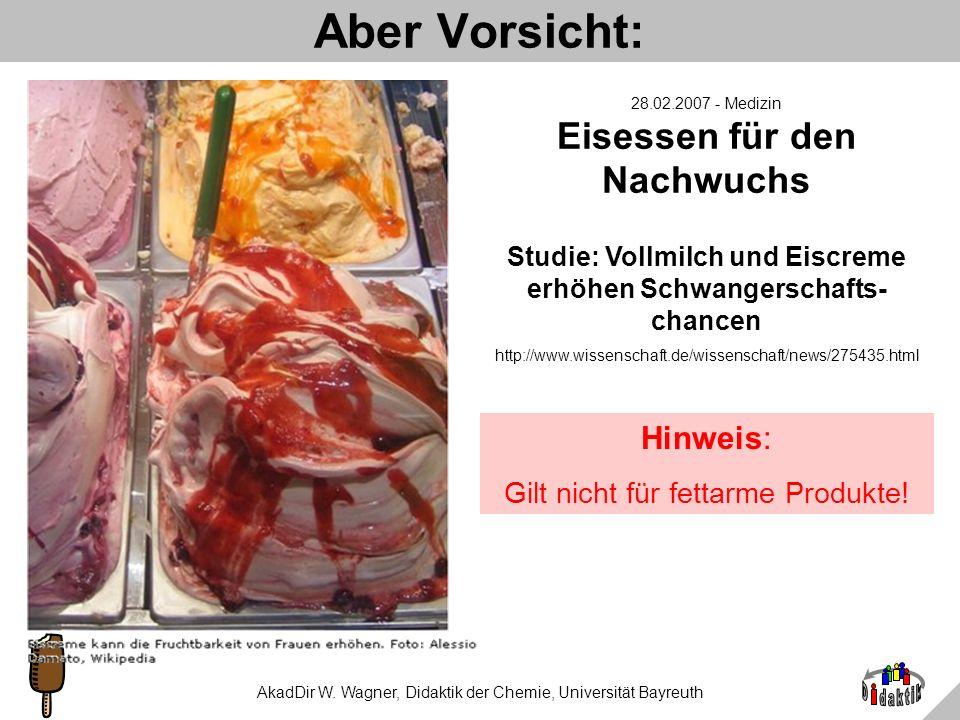 AkadDir W. Wagner, Didaktik der Chemie, Universität Bayreuth Ein Rezept aus der Chemie Milch (3,5%) Sahne (30%) Zucker Vanillinzucker Johannisbrotkern