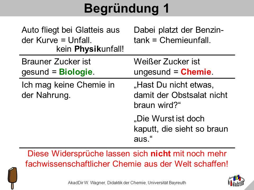 AkadDir W. Wagner, Didaktik der Chemie, Universität Bayreuth Begründung für Lehrende: Benjamin Kiesewetter, ein Schüler aus Berlin, argumentierte 1996