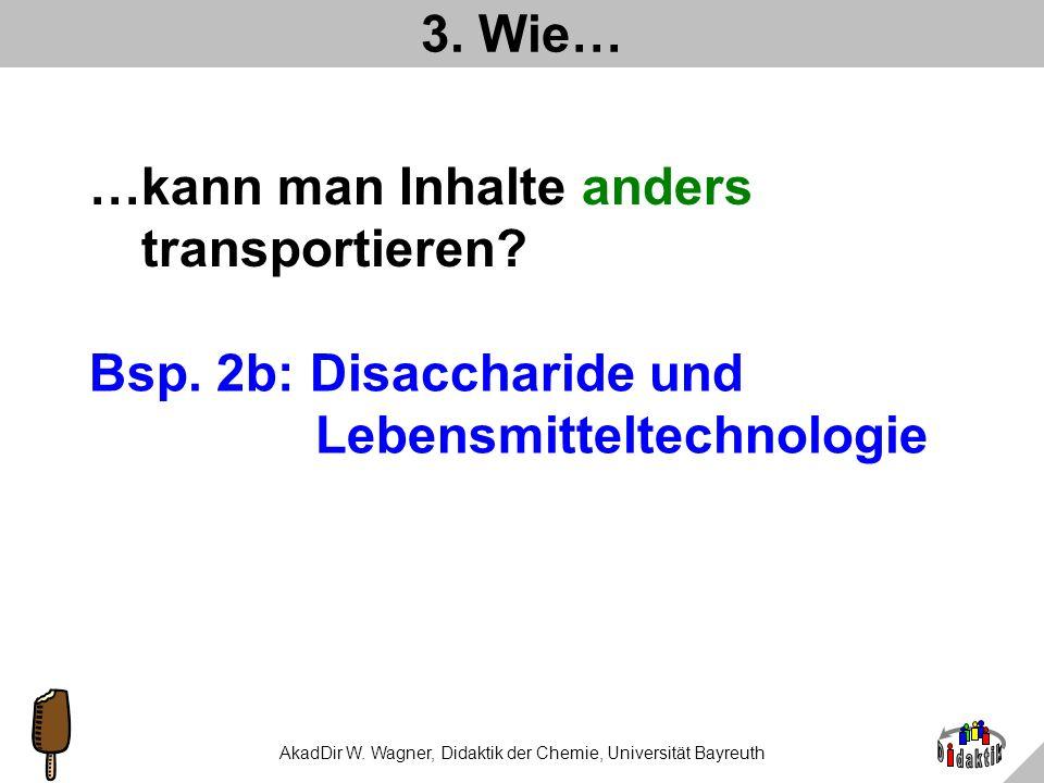 AkadDir W. Wagner, Didaktik der Chemie, Universität Bayreuth Was haben wir gelernt? Invertzucker ist ein Saccharoseprodukt (Stoffartumwandlung, also C