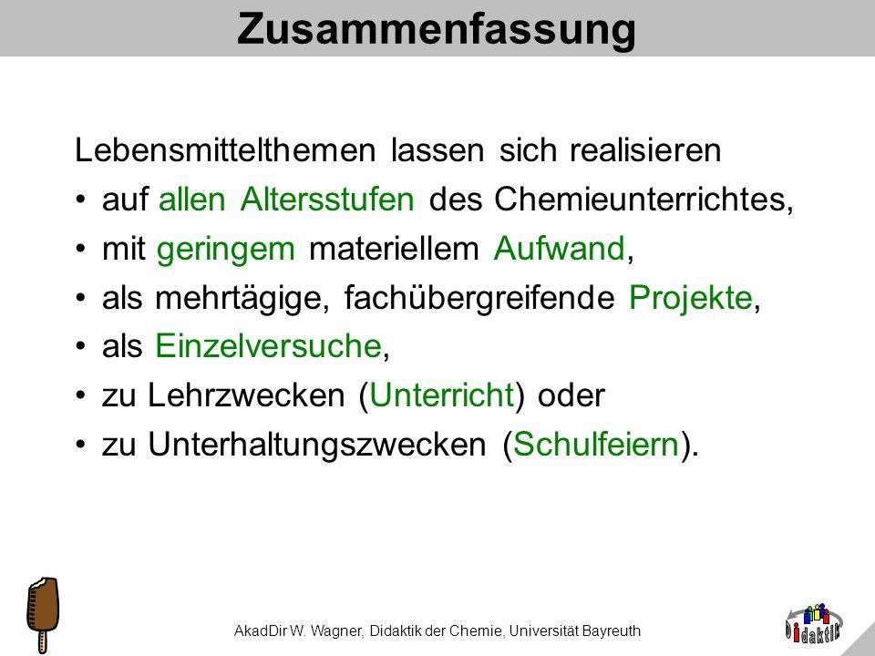 AkadDir W. Wagner, Didaktik der Chemie, Universität Bayreuth Was haben wir gelernt? Isomalt ist ein Saccharoseprodukt (Stoffartumwandlung, also Chemie
