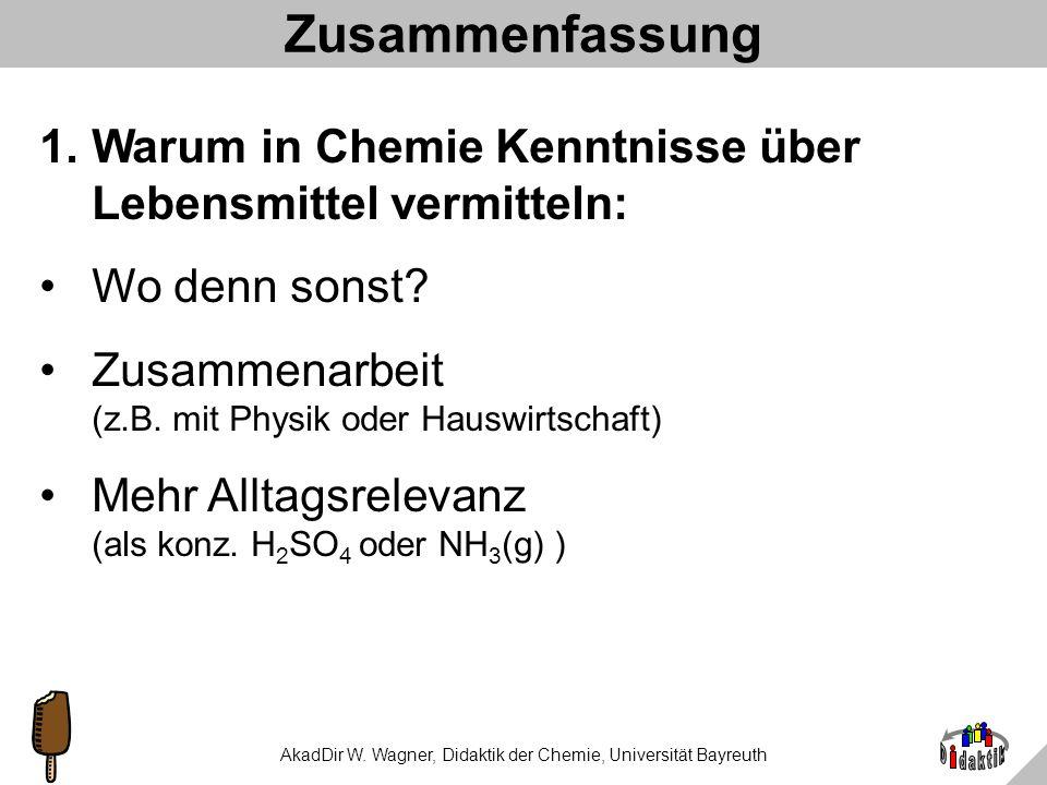 AkadDir W. Wagner, Didaktik der Chemie, Universität Bayreuth Genug Chemie drin? Inhalte nur EIN Lehrziel Fähigkeiten, Fertigkeiten auch wichtig: –Temp