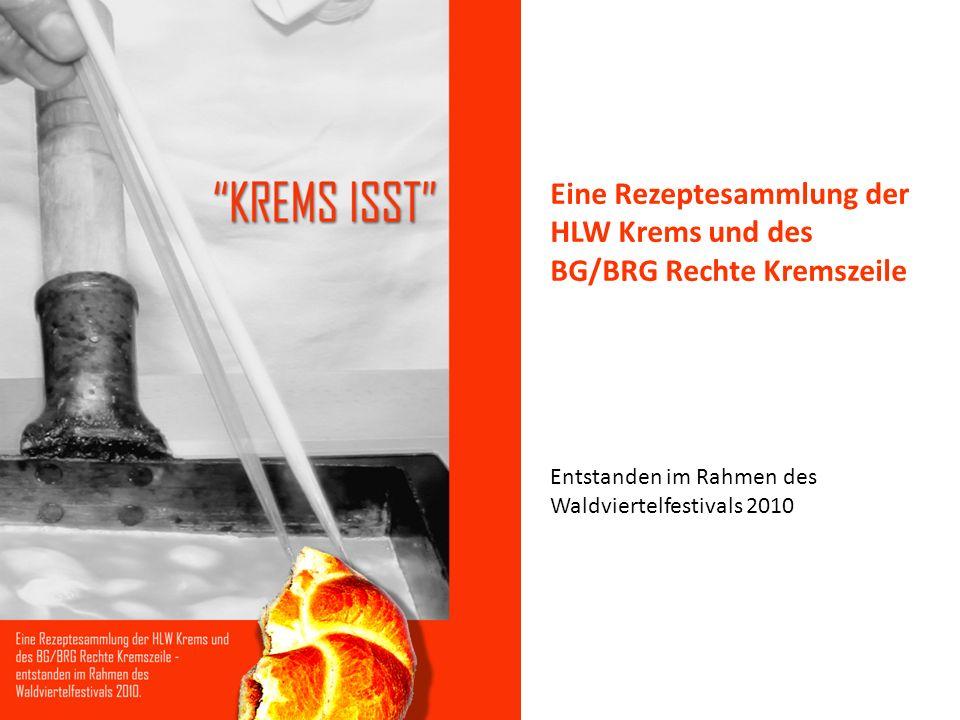 Eine Rezeptesammlung der HLW Krems und des BG/BRG Rechte Kremszeile Entstanden im Rahmen des Waldviertelfestivals 2010