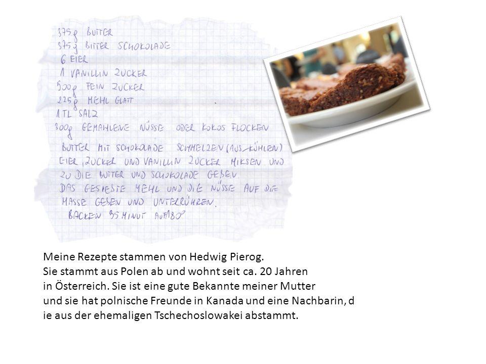 Meine Rezepte stammen von Hedwig Pierog.Sie stammt aus Polen ab und wohnt seit ca.