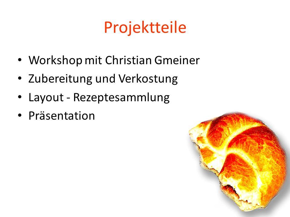 Projektteile Workshop mit Christian Gmeiner Zubereitung und Verkostung Layout - Rezeptesammlung Präsentation