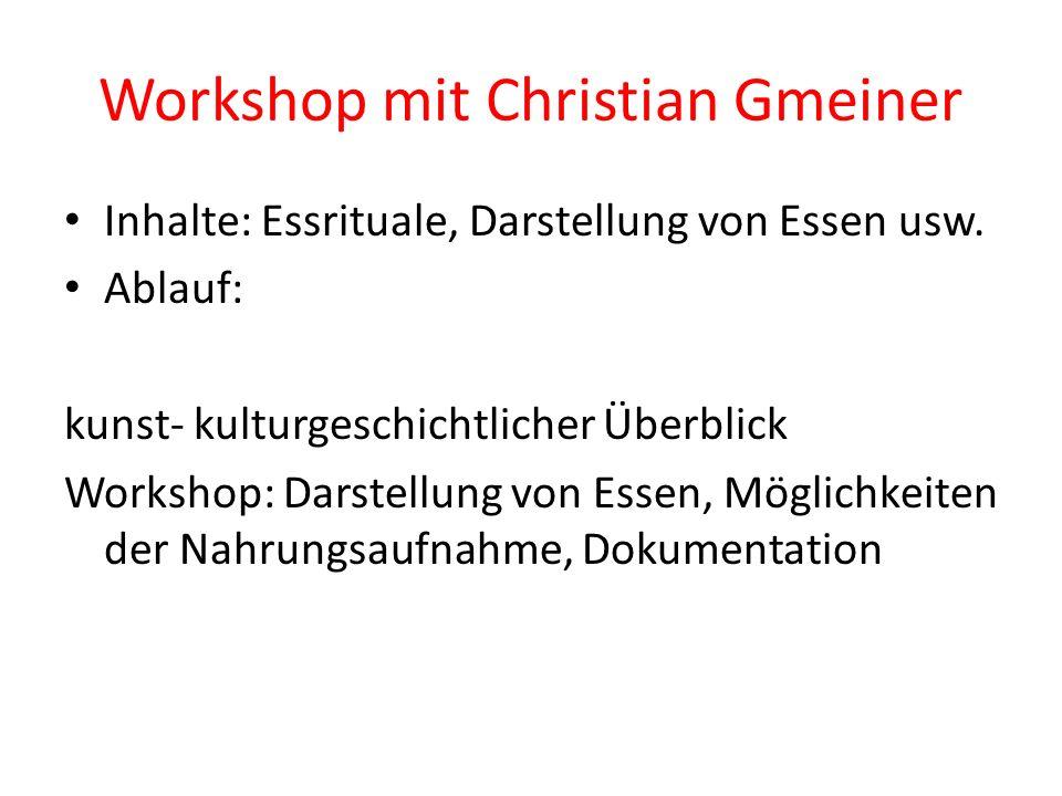 Workshop mit Christian Gmeiner Inhalte: Essrituale, Darstellung von Essen usw.