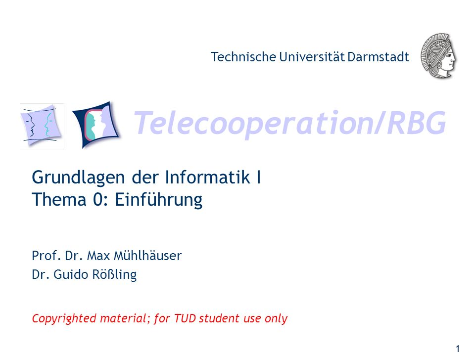 Telecooperation/RBG Technische Universität Darmstadt Copyrighted material; for TUD student use only Grundlagen der Informatik I Thema 0: Einführung Prof.
