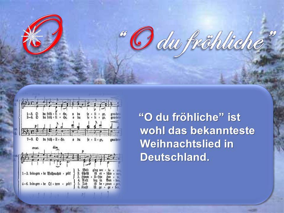 O du fröhliche ist wohl das bekannteste Weihnachtslied in Deutschland.