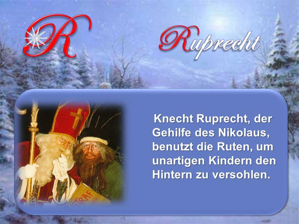 Knecht Ruprecht, der Gehilfe des Nikolaus, benutzt die Ruten, um unartigen Kindern den Hintern zu versohlen.