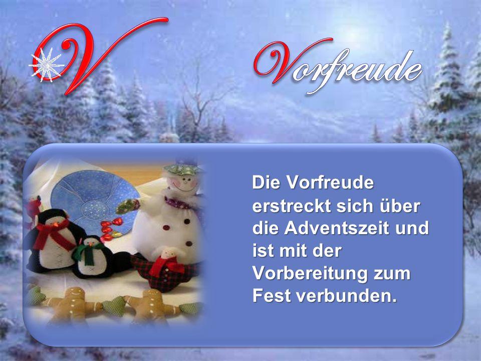 Die Vorfreude erstreckt sich über die Adventszeit und ist mit der Vorbereitung zum Fest verbunden.