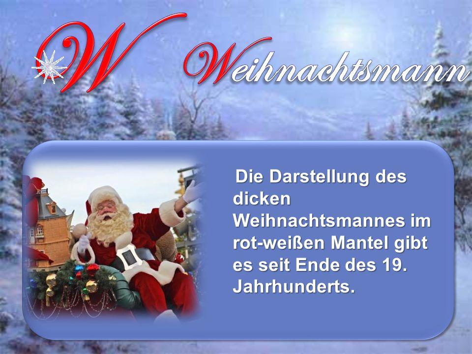 Die Darstellung des dicken Weihnachtsmannes im rot-weißen Mantel gibt es seit Ende des 19.