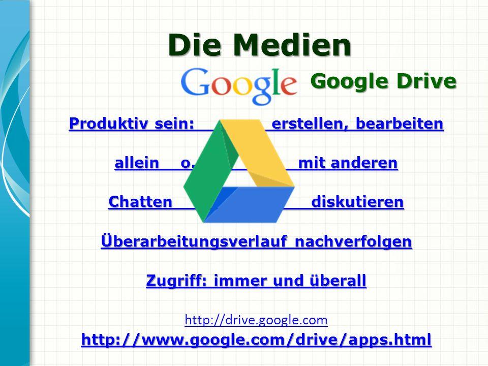 Die Medien Google Drive Google Drive Produktiv sein: erstellen, bearbeiten Produktiv sein: erstellen, bearbeiten allein o. mit anderen allein o. mit a