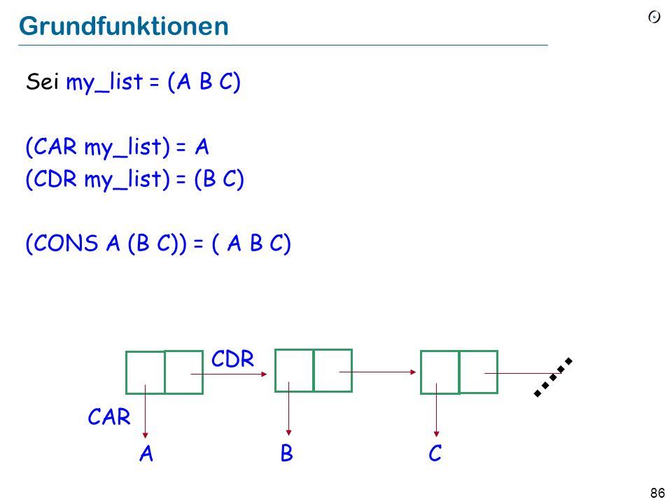 85 LISP Funktionsanwendung und Definition Die Anwendung (der Aufruf) einer Funktion f auf die Argumente a, b, c wird wie folgt geschrieben: (f a b c)