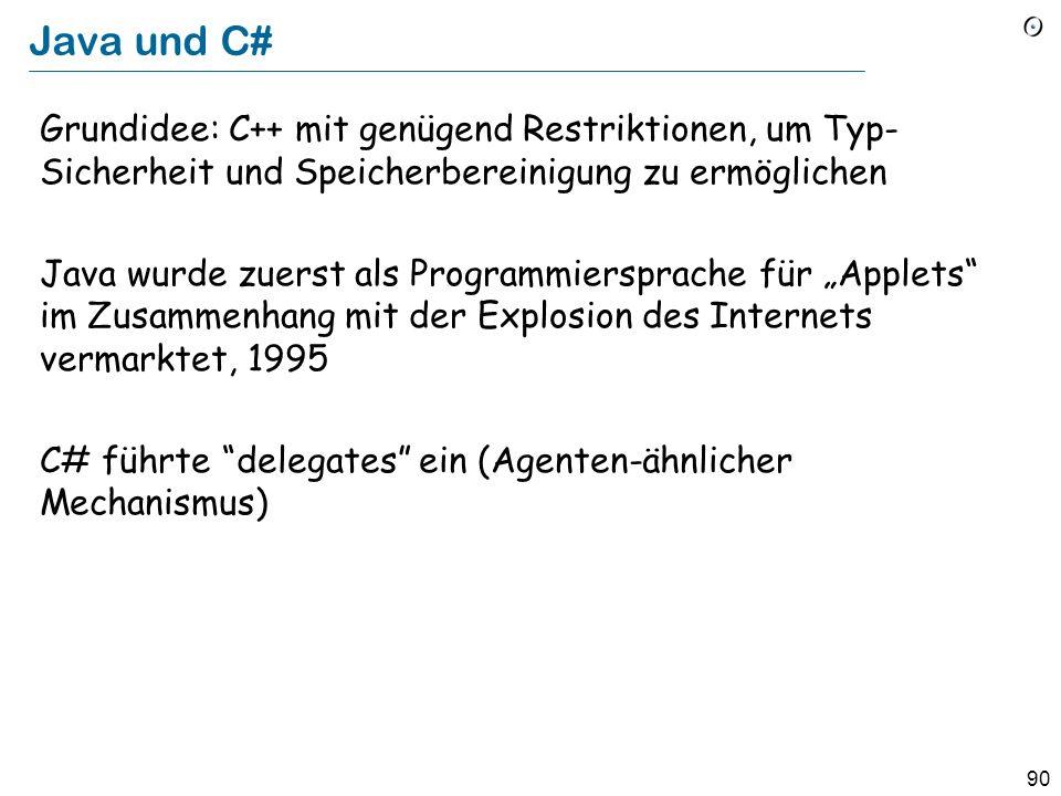 89 Hybrid-Sprachen Objective-C, ca. 1984: Smalltalk-Layer auf C C++, ca. 1985: C mit Klassen Machten O-O akzeptabel für die Mainstream-Industrie Schlü