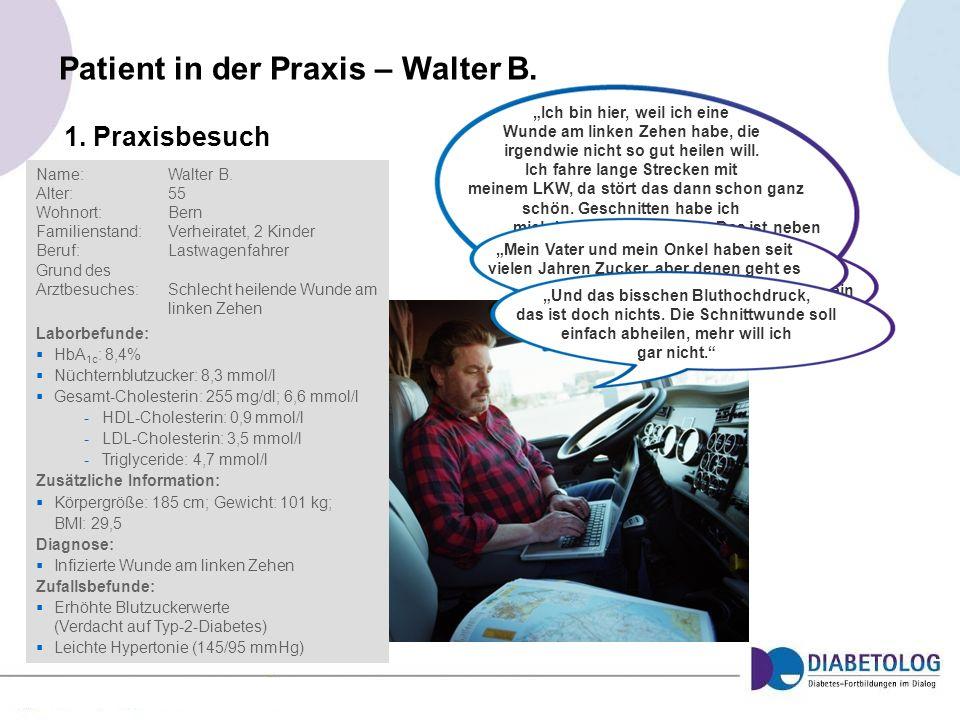 Patient in der Praxis – Walter B. Name:Walter B. Alter: 55 Wohnort: Bern Familienstand:Verheiratet, 2 Kinder Beruf: Lastwagenfahrer Grund des Arztbesu
