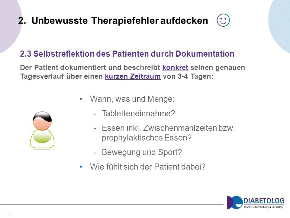 2. Unbewusste Therapiefehler aufdecken 2.3 Selbstreflektion des Patienten durch Dokumentation Der Patient dokumentiert und beschreibt konkret seinen g