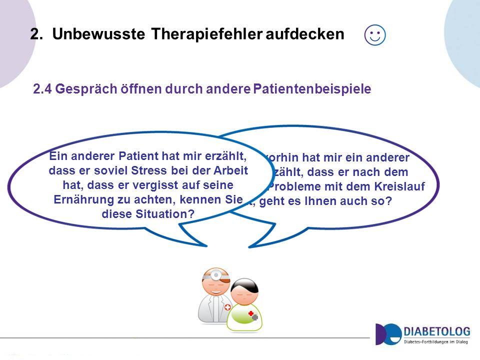 2. Unbewusste Therapiefehler aufdecken 2.4 Gespräch öffnen durch andere Patientenbeispiele Gerade vorhin hat mir ein anderer Patient erzählt, dass er