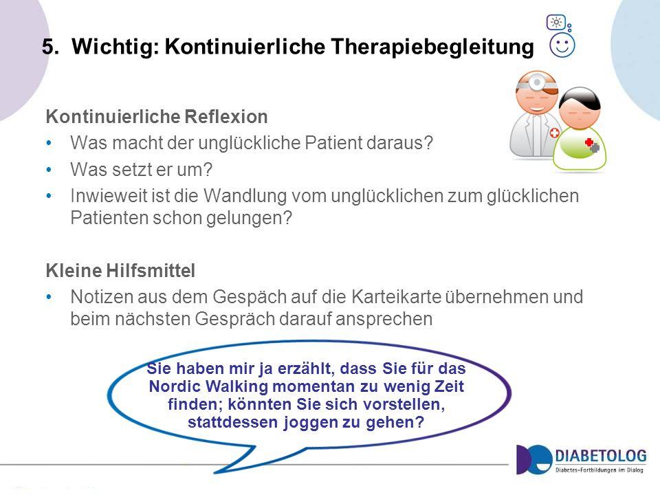 5. Wichtig: Kontinuierliche Therapiebegleitung Kontinuierliche Reflexion Was macht der unglückliche Patient daraus? Was setzt er um? Inwieweit ist die