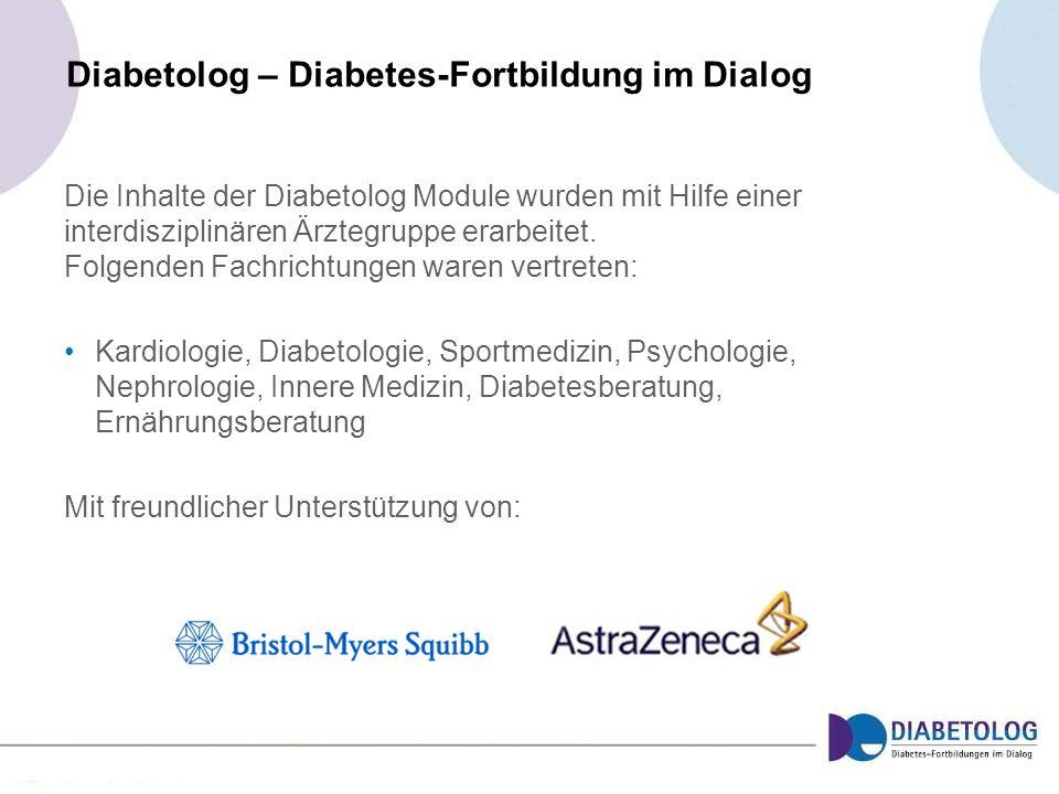 Diabetolog – Diabetes-Fortbildung im Dialog Die Inhalte der Diabetolog Module wurden mit Hilfe einer interdisziplinären Ärztegruppe erarbeitet. Folgen