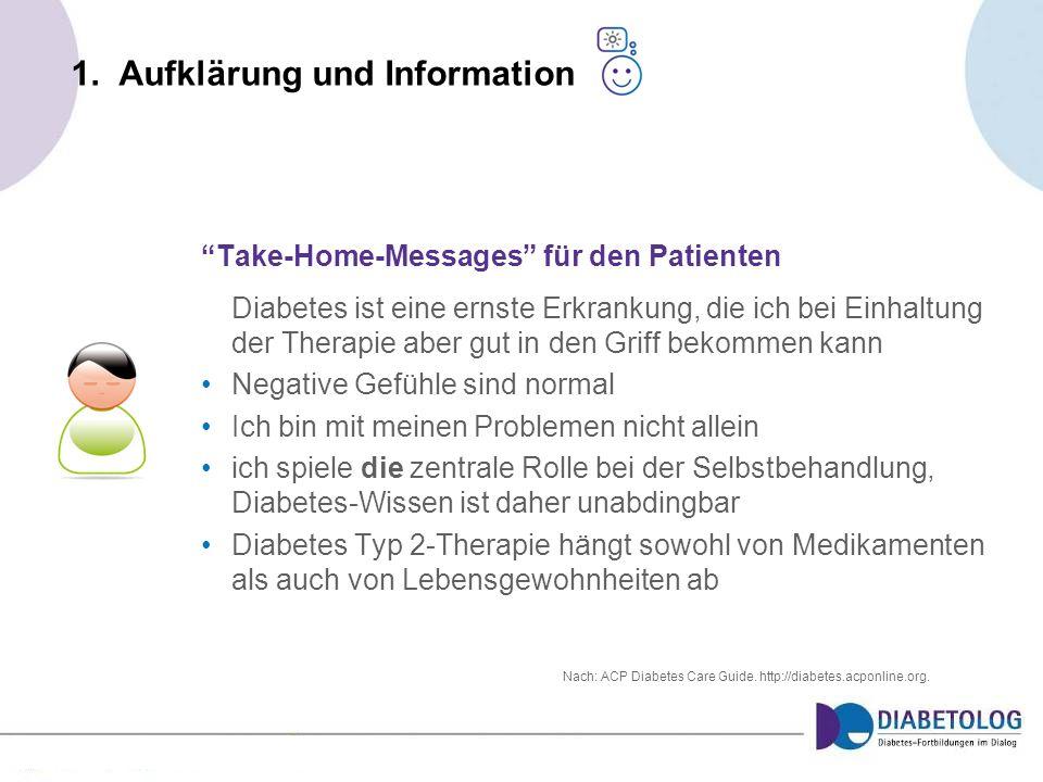 1. Aufklärung und Information Take-Home-Messages für den Patienten Diabetes ist eine ernste Erkrankung, die ich bei Einhaltung der Therapie aber gut i