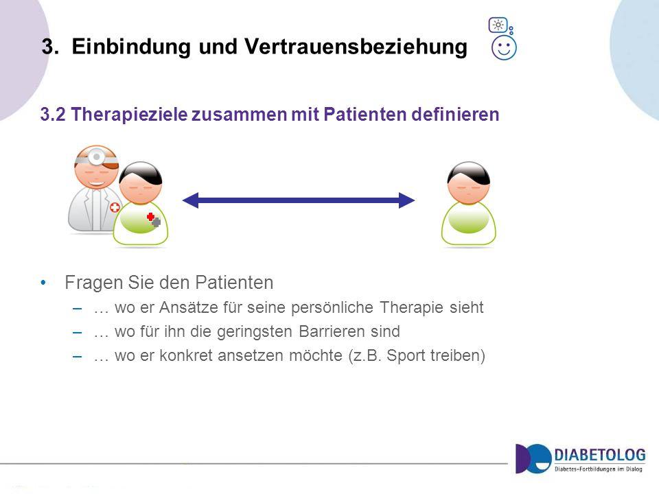 3. Einbindung und Vertrauensbeziehung Fragen Sie den Patienten –… wo er Ansätze für seine persönliche Therapie sieht –… wo für ihn die geringsten Barr