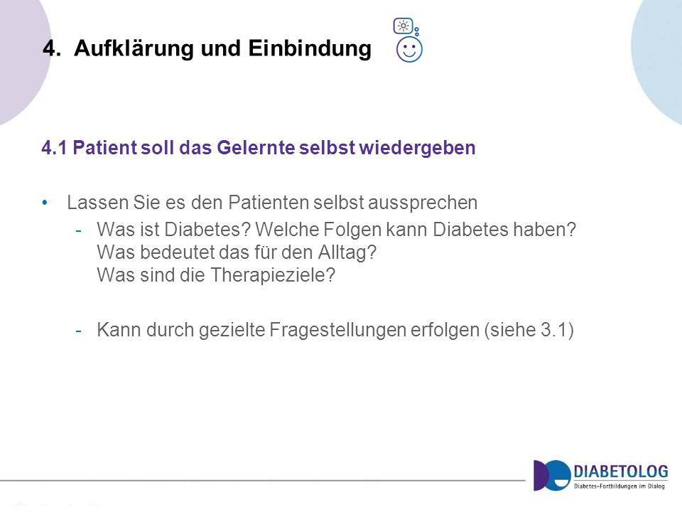 4. Aufklärung und Einbindung 4.1 Patient soll das Gelernte selbst wiedergeben Lassen Sie es den Patienten selbst aussprechen -Was ist Diabetes? Welche