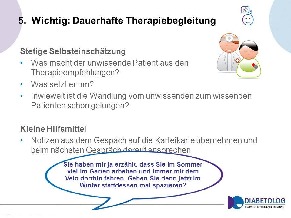 5. Wichtig: Dauerhafte Therapiebegleitung Stetige Selbsteinschätzung Was macht der unwissende Patient aus den Therapieempfehlungen? Was setzt er um? I