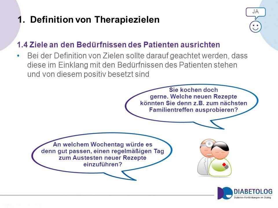 1. Definition von Therapiezielen 1.4 Ziele an den Bedürfnissen des Patienten ausrichten Bei der Definition von Zielen sollte darauf geachtet werden, d