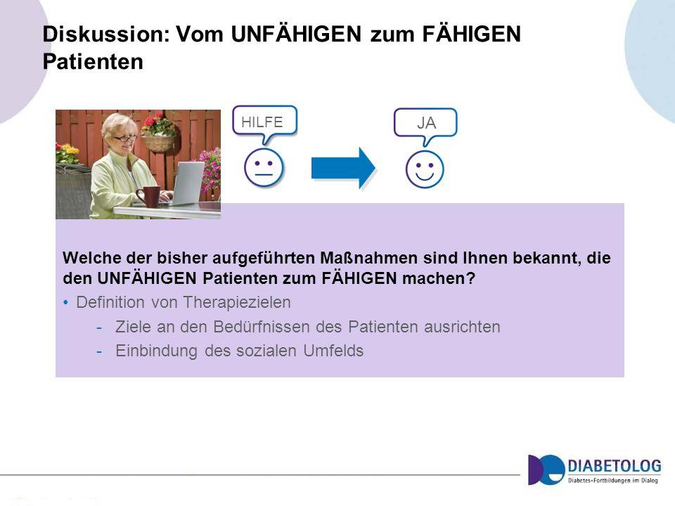 Diskussion: Vom UNFÄHIGEN zum FÄHIGEN Patienten Welche der bisher aufgeführten Maßnahmen sind Ihnen bekannt, die den UNFÄHIGEN Patienten zum FÄHIGEN m