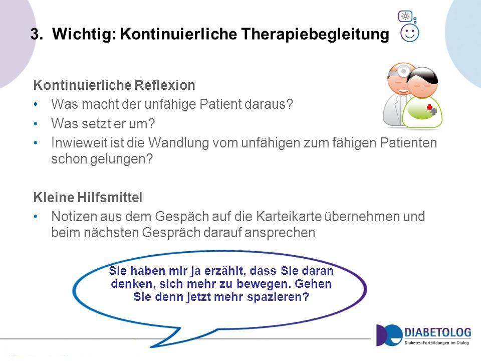 3. Wichtig: Kontinuierliche Therapiebegleitung Kontinuierliche Reflexion Was macht der unfähige Patient daraus? Was setzt er um? Inwieweit ist die Wan