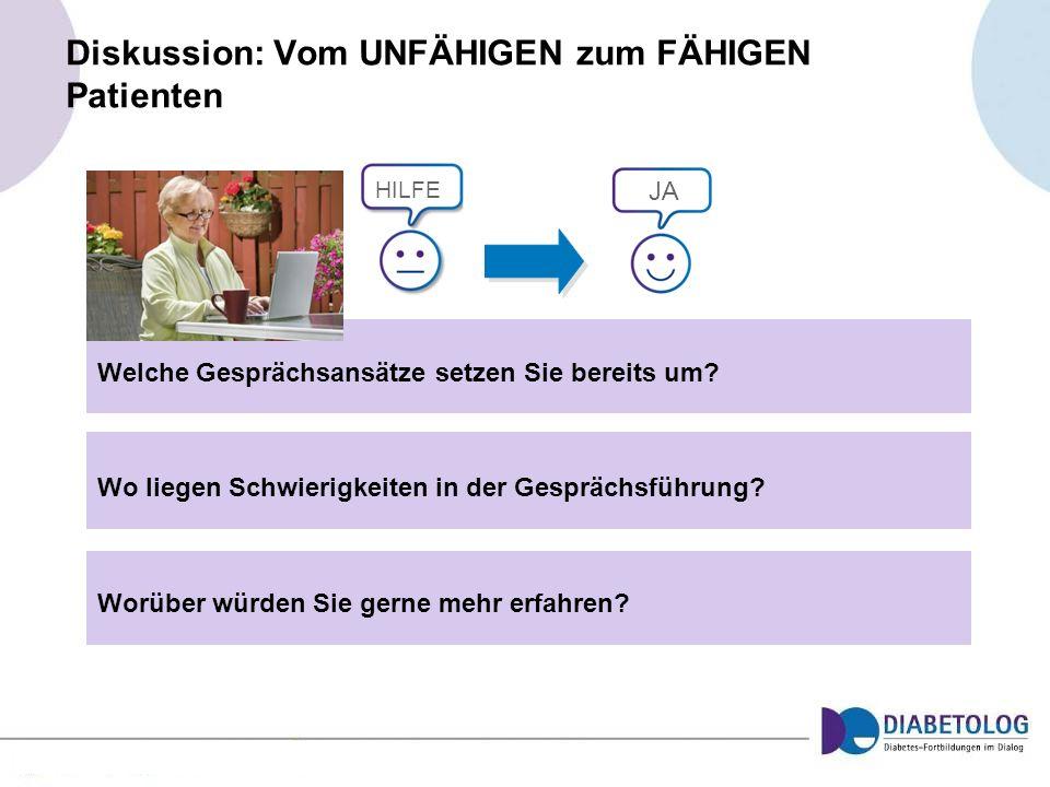 Diskussion: Vom UNFÄHIGEN zum FÄHIGEN Patienten Welche Gesprächsansätze setzen Sie bereits um? Wo liegen Schwierigkeiten in der Gesprächsführung? Worü