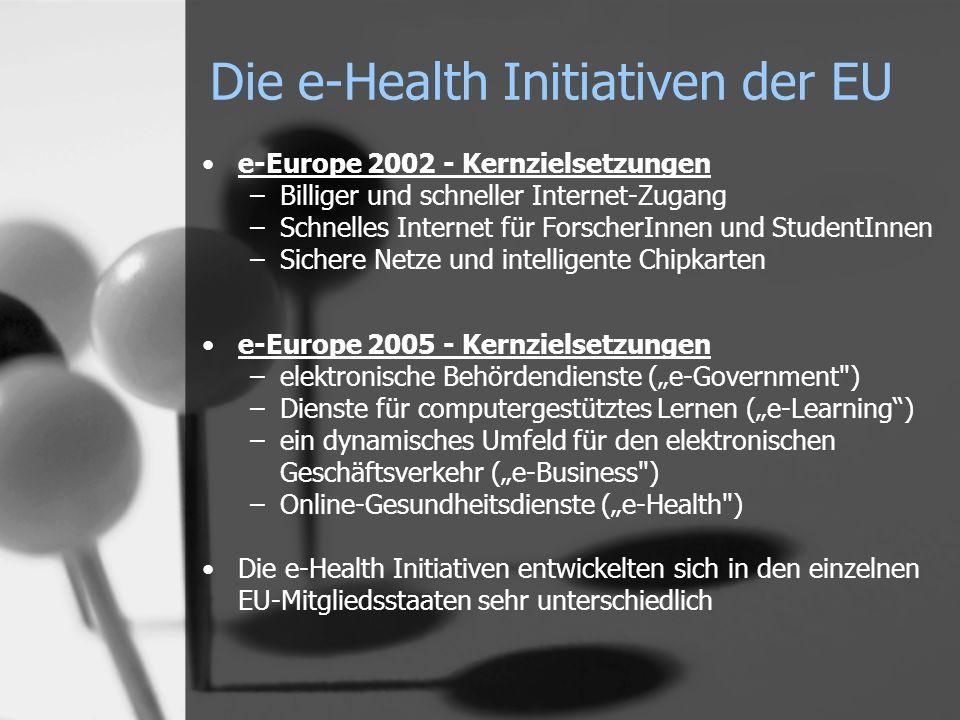 e-Europe 2002 - Kernzielsetzungen –Billiger und schneller Internet-Zugang –Schnelles Internet für ForscherInnen und StudentInnen –Sichere Netze und intelligente Chipkarten e-Europe 2005 - Kernzielsetzungen –elektronische Behördendienste (e-Government ) –Dienste für computergestütztes Lernen (e-Learning) –ein dynamisches Umfeld für den elektronischen Geschäftsverkehr (e-Business ) –Online-Gesundheitsdienste (e-Health ) Die e-Health Initiativen entwickelten sich in den einzelnen EU-Mitgliedsstaaten sehr unterschiedlich