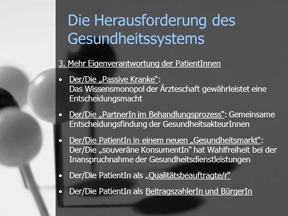 3. Mehr Eigenverantwortung der PatientInnen Der/Die Passive Kranke: Das Wissensmonopol der Ärzteschaft gewährleistet eine Entscheidungsmacht Der/Die P