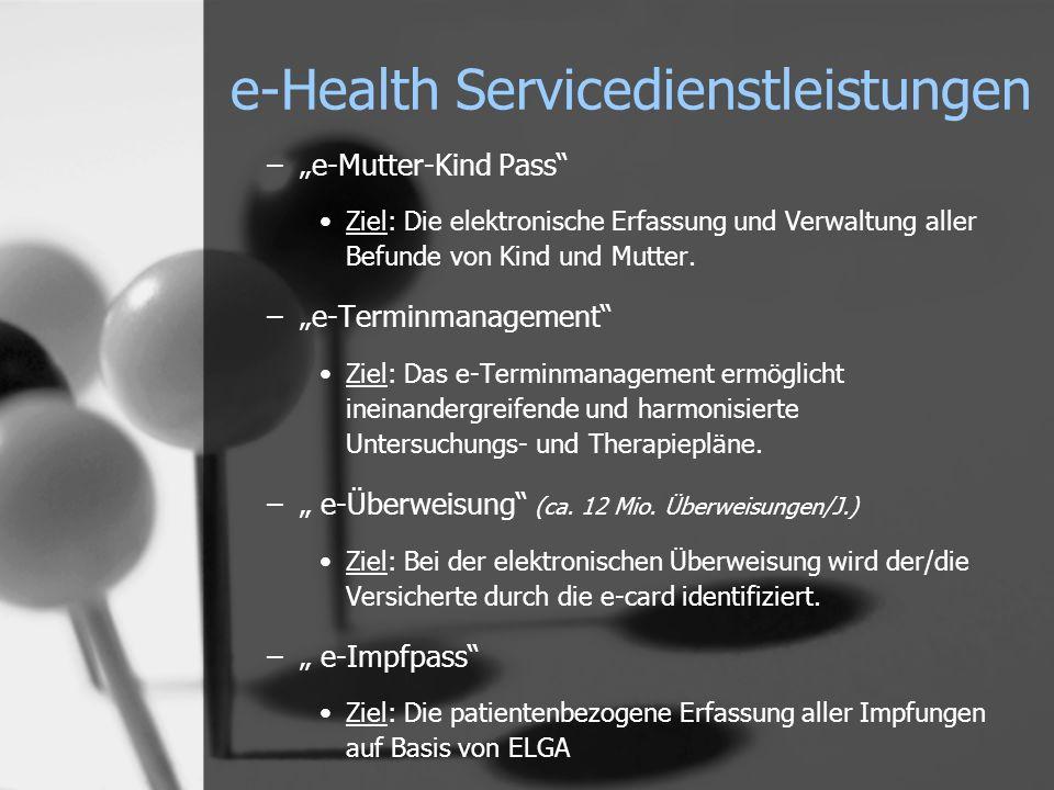 e-Health Servicedienstleistungen –e-Mutter-Kind Pass Ziel: Die elektronische Erfassung und Verwaltung aller Befunde von Kind und Mutter. –e-Terminmana