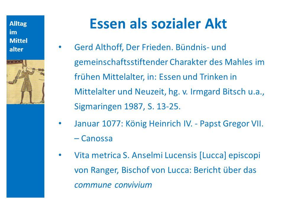 Alltag im Mittel alter Essen als sozialer Akt Gerd Althoff, Der Frieden. Bündnis- und gemeinschaftsstiftender Charakter des Mahles im frühen Mittelalt