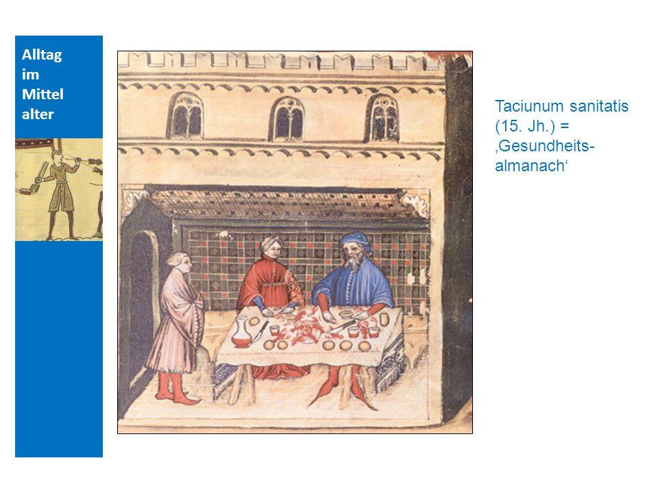 Alltag im Mittel alter Taciunum sanitatis (15. Jh.) = Gesundheits- almanach