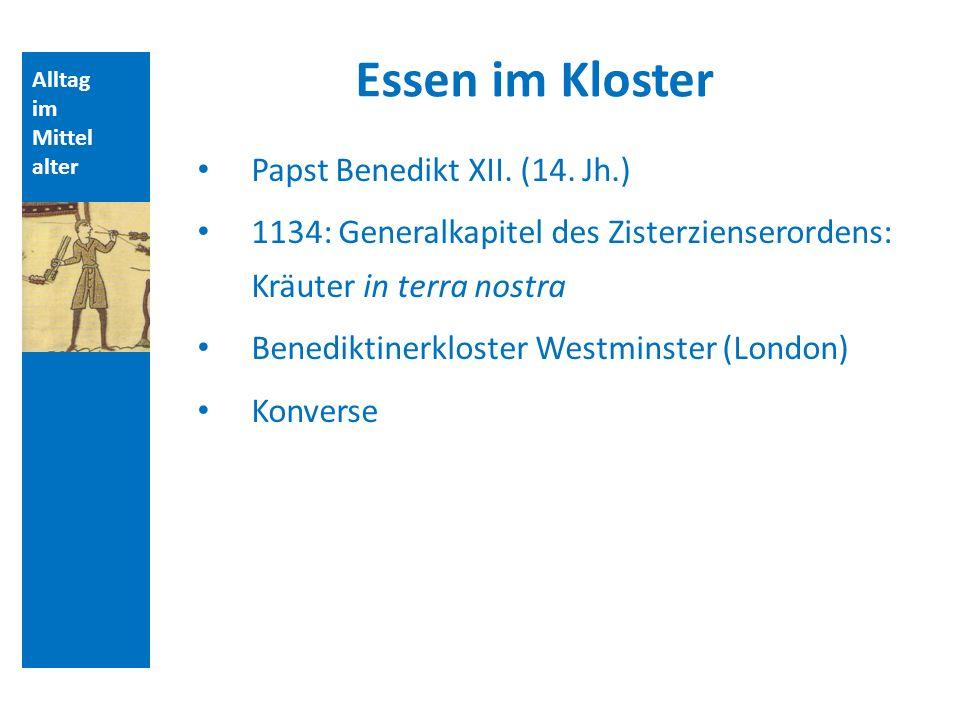 Alltag im Mittel alter Essen im Kloster Papst Benedikt XII. (14. Jh.) 1134: Generalkapitel des Zisterzienserordens: Kräuter in terra nostra Benediktin