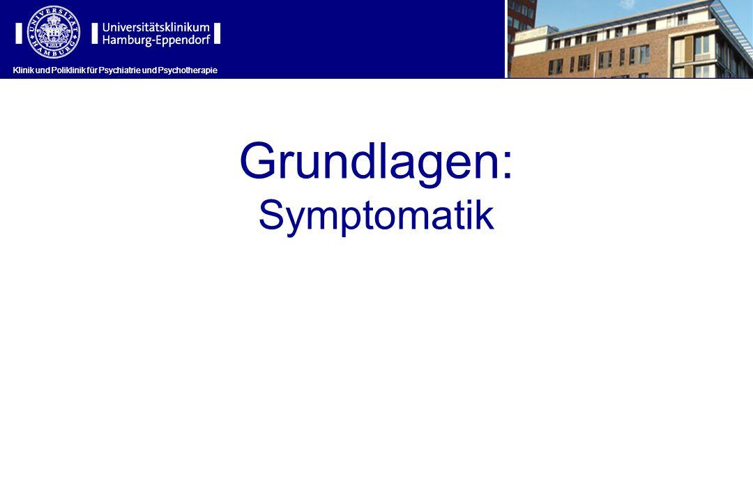 Klinik und Poliklinik für Psychiatrie und Psychotherapie Grundlagen: Symptomatik Klinik und Poliklinik für Psychiatrie und Psychotherapie