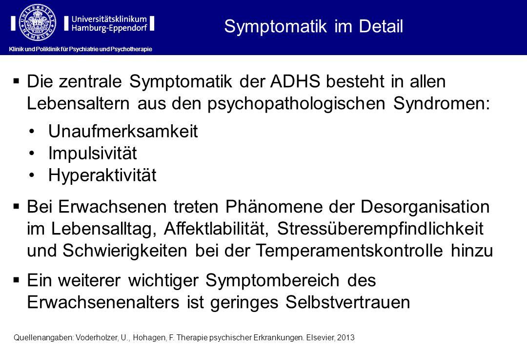 Klinik und Poliklinik für Psychiatrie und Psychotherapie Symptomatik im Detail Die zentrale Symptomatik der ADHS besteht in allen Lebensaltern aus den