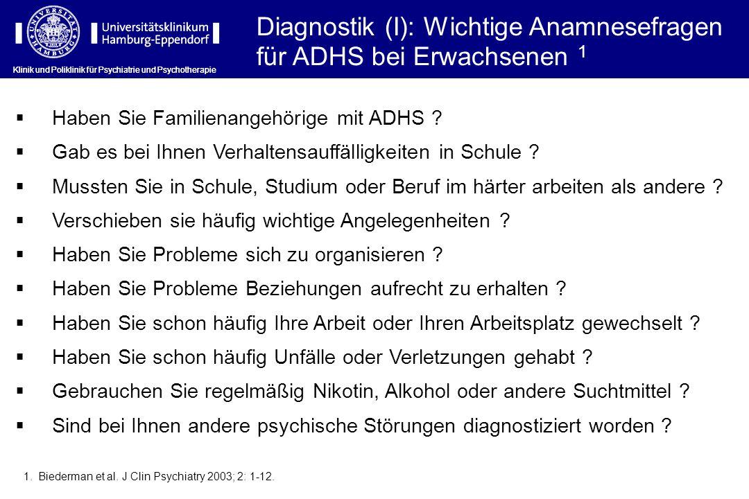 Diagnostik (I): Wichtige Anamnesefragen für ADHS bei Erwachsenen 1 1.Biederman et al. J Clin Psychiatry 2003; 2: 1-12. Haben Sie Familienangehörige mi