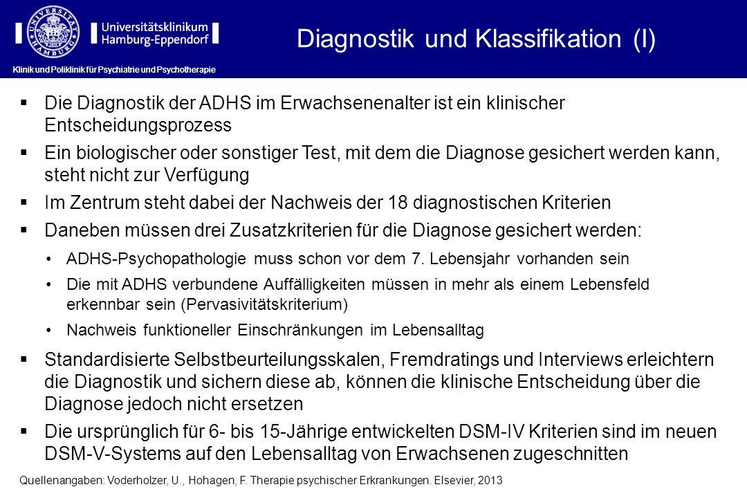 Klinik und Poliklinik für Psychiatrie und Psychotherapie Diagnostik und Klassifikation (I) Die Diagnostik der ADHS im Erwachsenenalter ist ein klinisc