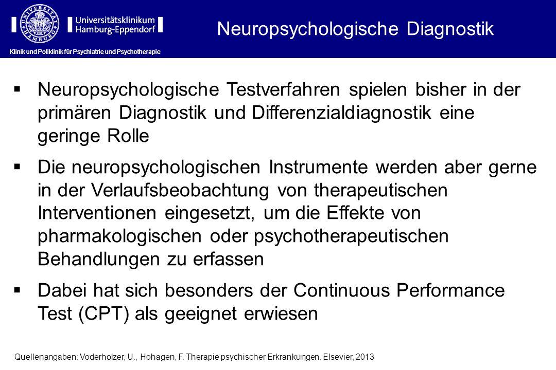 Klinik und Poliklinik für Psychiatrie und Psychotherapie Neuropsychologische Diagnostik Neuropsychologische Testverfahren spielen bisher in der primär