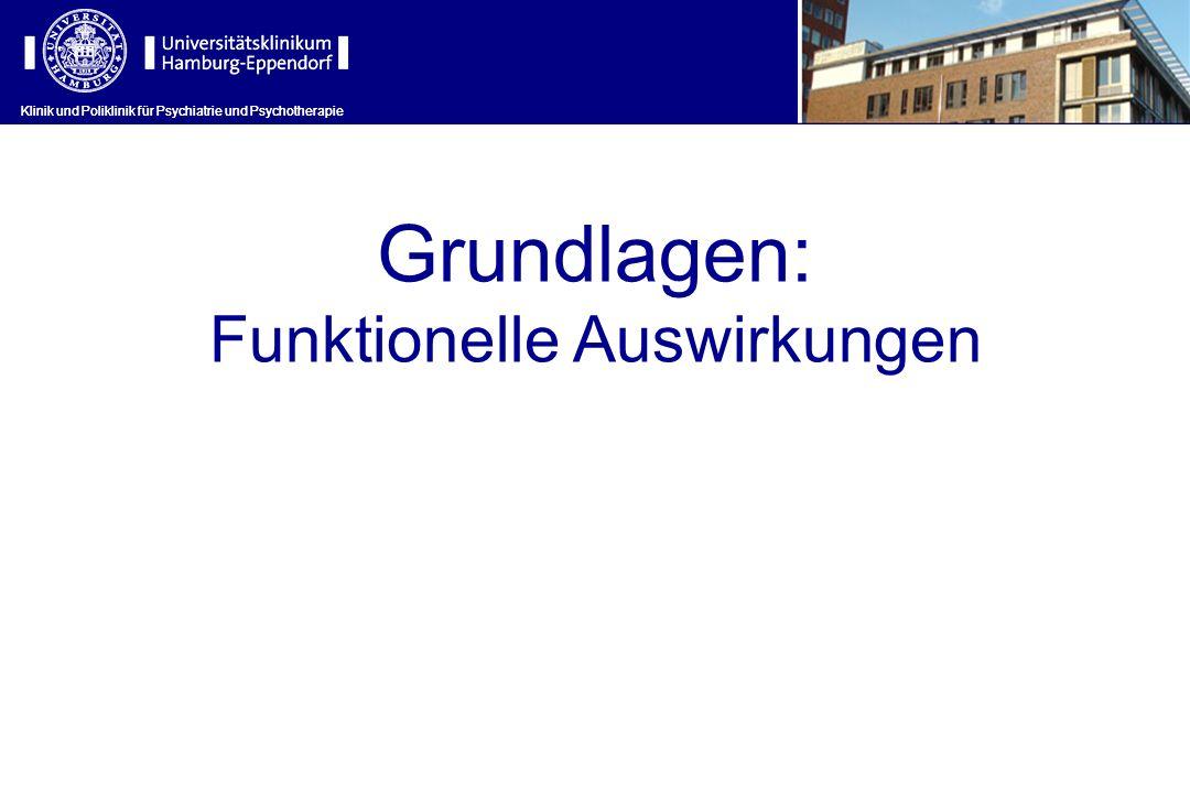 Klinik und Poliklinik für Psychiatrie und Psychotherapie Grundlagen: Funktionelle Auswirkungen Klinik und Poliklinik für Psychiatrie und Psychotherapie